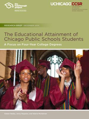 To&Through Research: The Educational Attainment of Chicago Public Schools Students: A Focus on Four-Year College Degrees