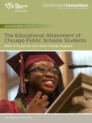 To&Through Research: The Educational Attainment of Chicago Public Schools Students: 2015: A Focus on Four-Year College Degrees