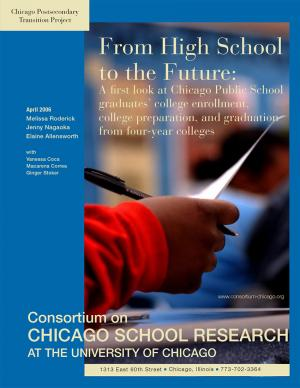 To&Through Research: From High School to the Future: A First Look at Chicago Public School Graduates' College Enrollment, College Preparation, and Graduation from Four-Year Colleges