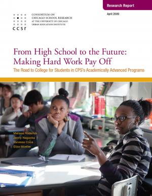 To&Through Research: From High School to the Future: Making Hard Work Pay Off: The Road to College for Students in CPS's Academically Advanced Programs