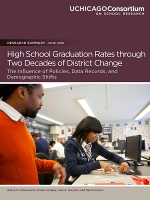 UChicago Consortium: High School Graduation Rates through Two Decades of District Change: The Influence of Policies, Data Records, and Demographic Shifts