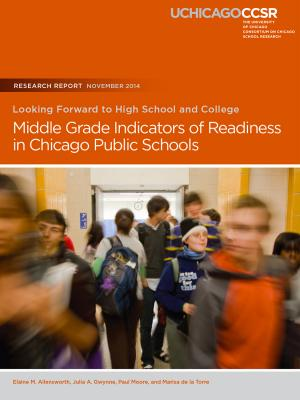 To&Through Research: Looking Forward to High School and College: Middle Grade Indicators of Readiness in Chicago Public Schools