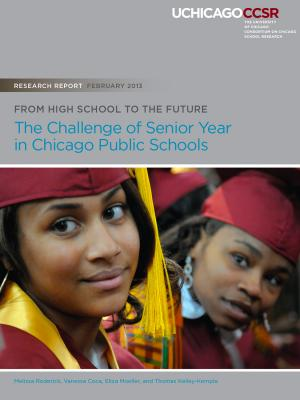 To&Through Research: From High School to the Future: The Challenge of Senior Year in Chicago Public Schools