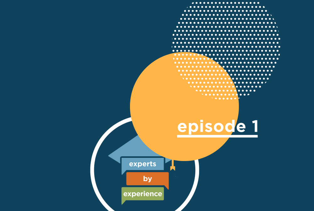 Experts by Experience Episode 1