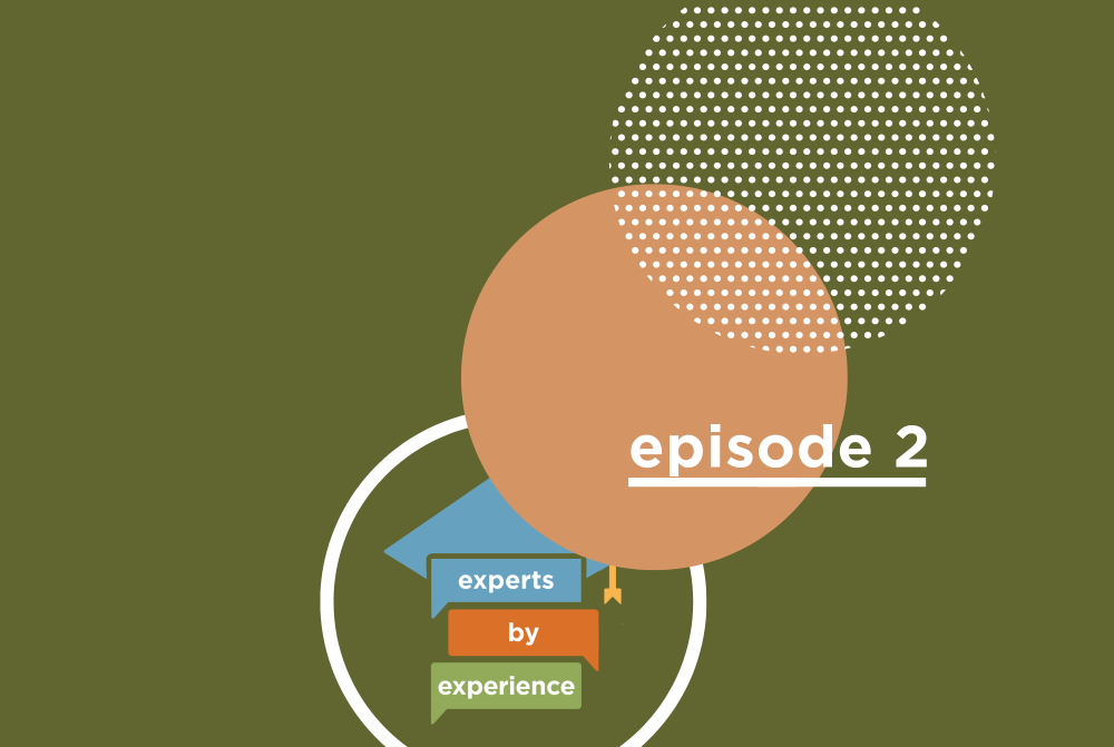 Experts by Experience Episode 2