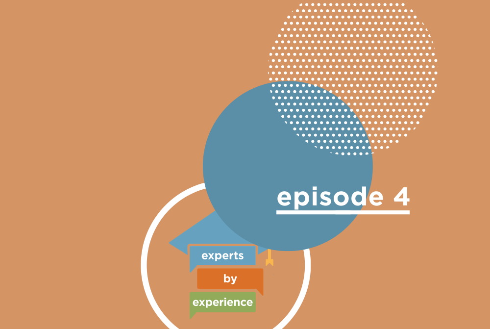 Experts by Experience Episode 4