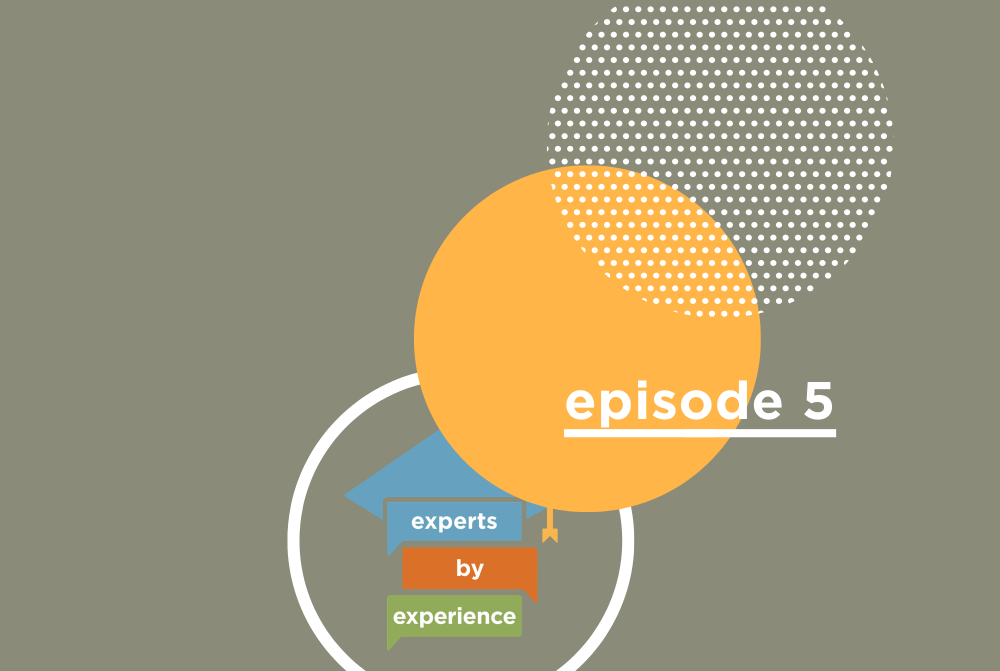 Experts by Experience Episode 5